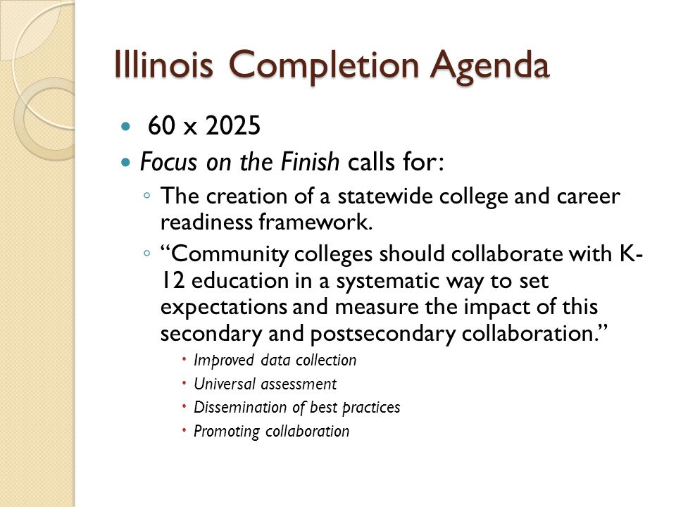 The Policy Environment Illinois' Completion Agenda– 60 x 2025 P-20 Council College and Career Readiness Efforts