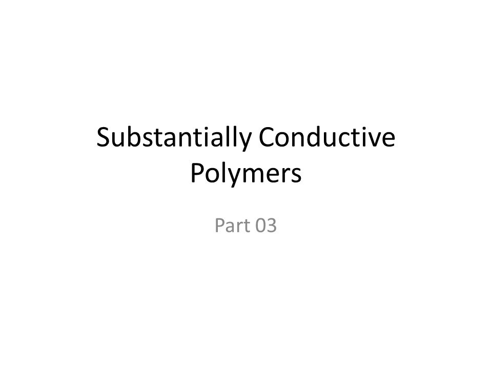 Substantially Conductive Polymers Part 03