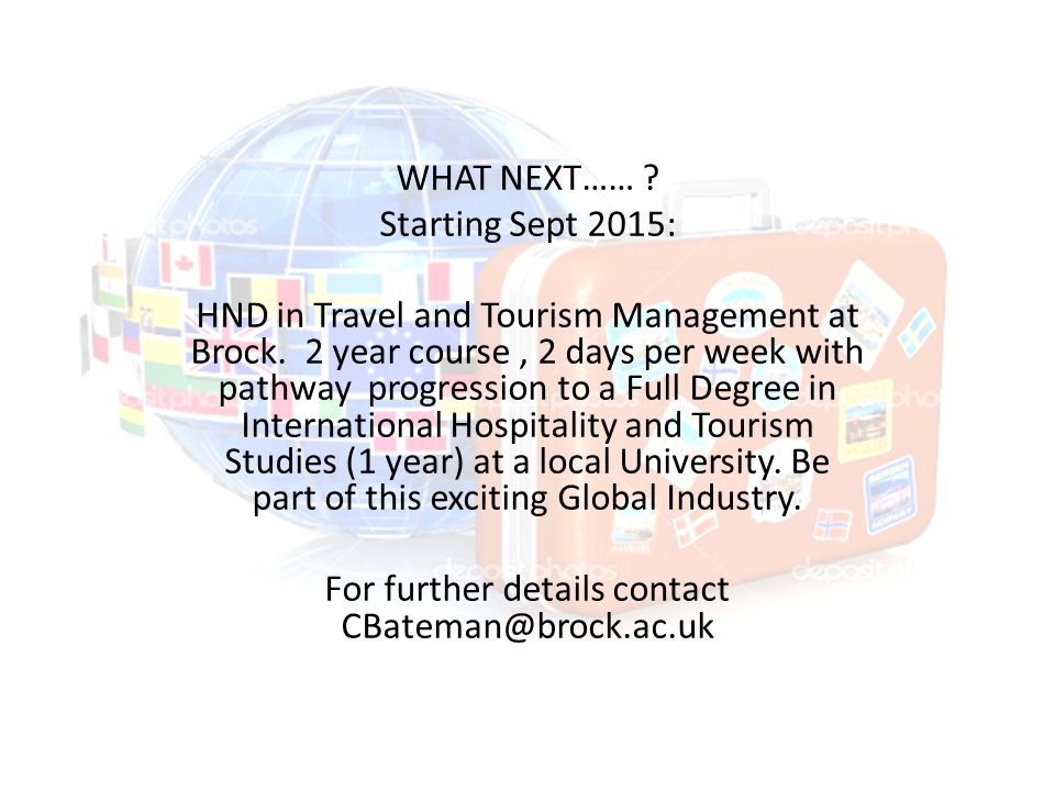 WHAT NEXT…… . Starting Sept 2015: HND in Travel and Tourism Management at Brock.