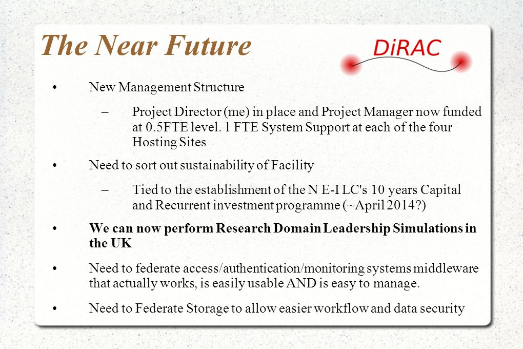 The Near Future New Management Structure –Project Director (me) in place and Project Manager now funded at 0.5FTE level. 1 FTE System Support at each