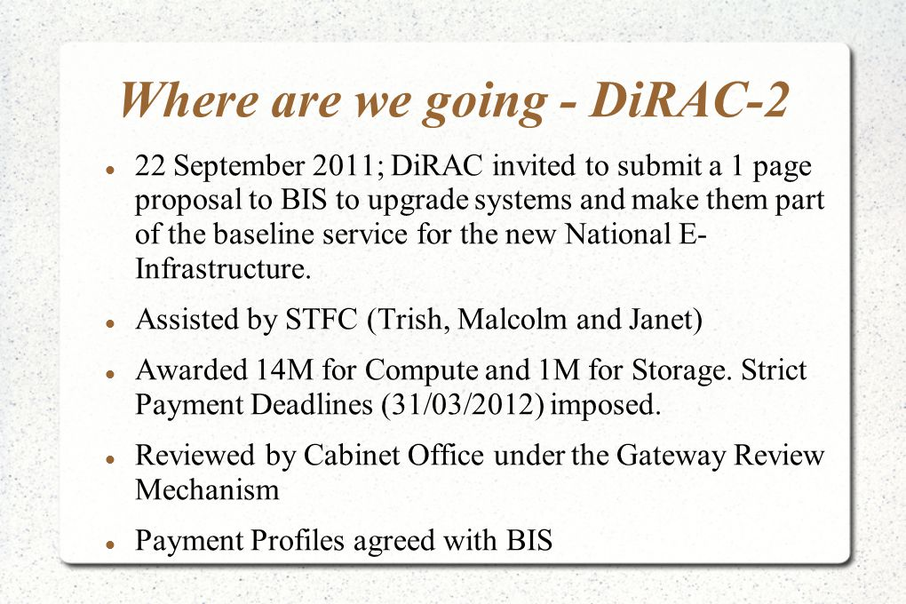 Where are we going - DiRAC-2 22 September 2011; DiRAC invited to submit a 1 page proposal to BIS to upgrade systems and make them part of the baseline