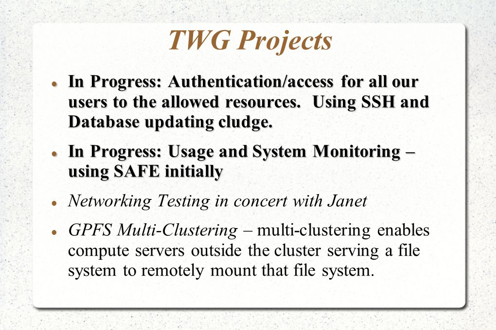 TWG Projects In Progress: Authentication/access for all our users to the allowed resources. Using SSH and Database updating cludge. In Progress: Authe