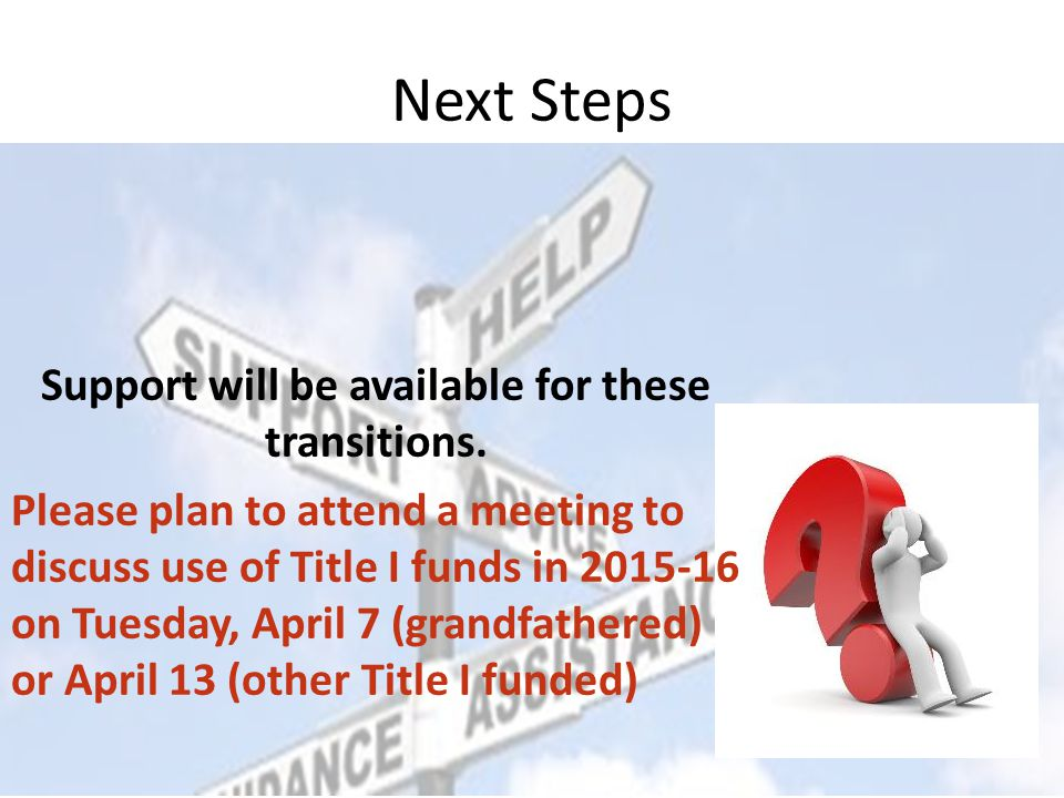 Next Steps Support will be available for these transitions.