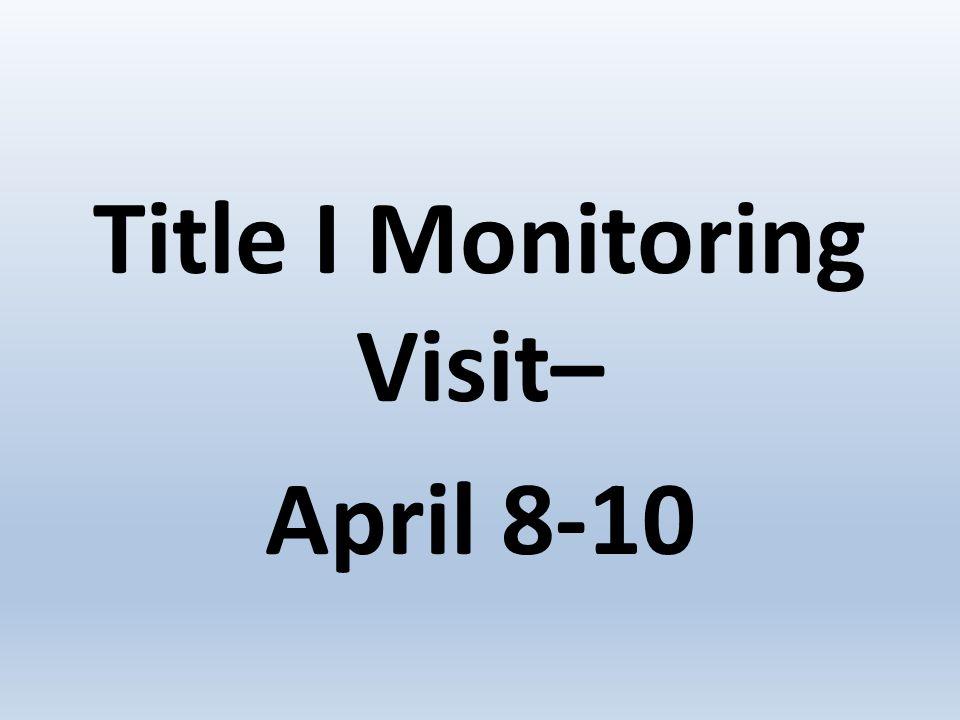 Title I Monitoring Visit– April 8-10
