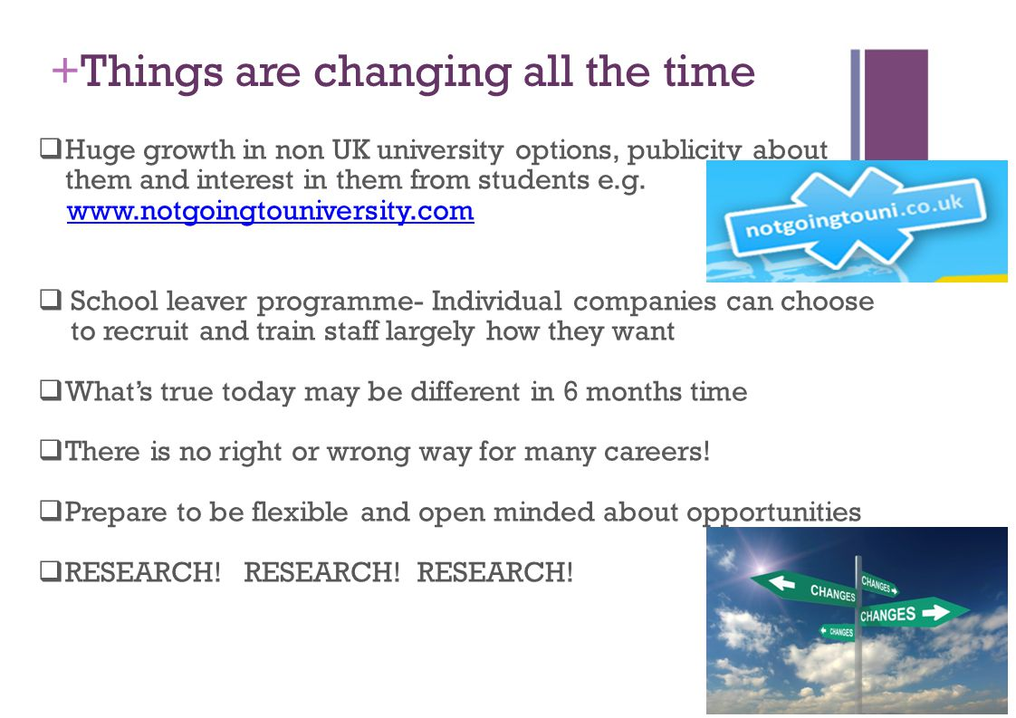 +Things are changing all the time  Huge growth in non UK university options, publicity about them and interest in them from students e.g.