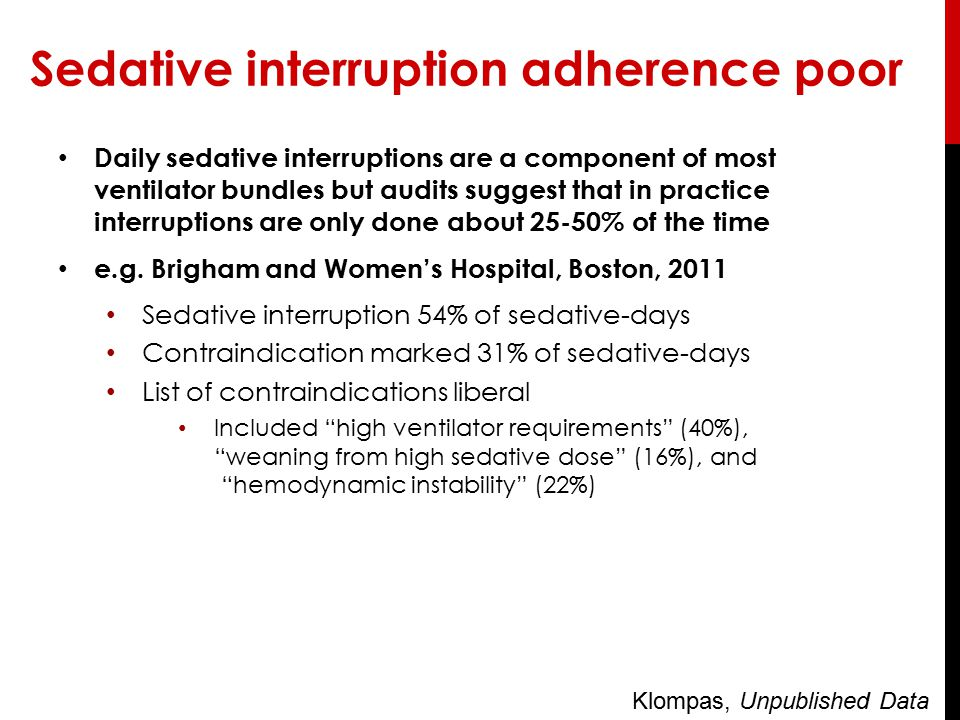 Sedative interruption adherence poor Daily sedative interruptions are a component of most ventilator bundles but audits suggest that in practice inter