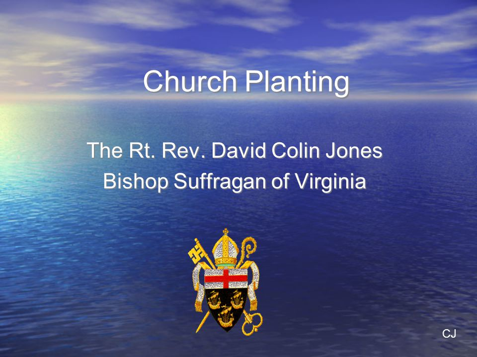 Church Planting The Rt. Rev. David Colin Jones Bishop Suffragan of Virginia The Rt.