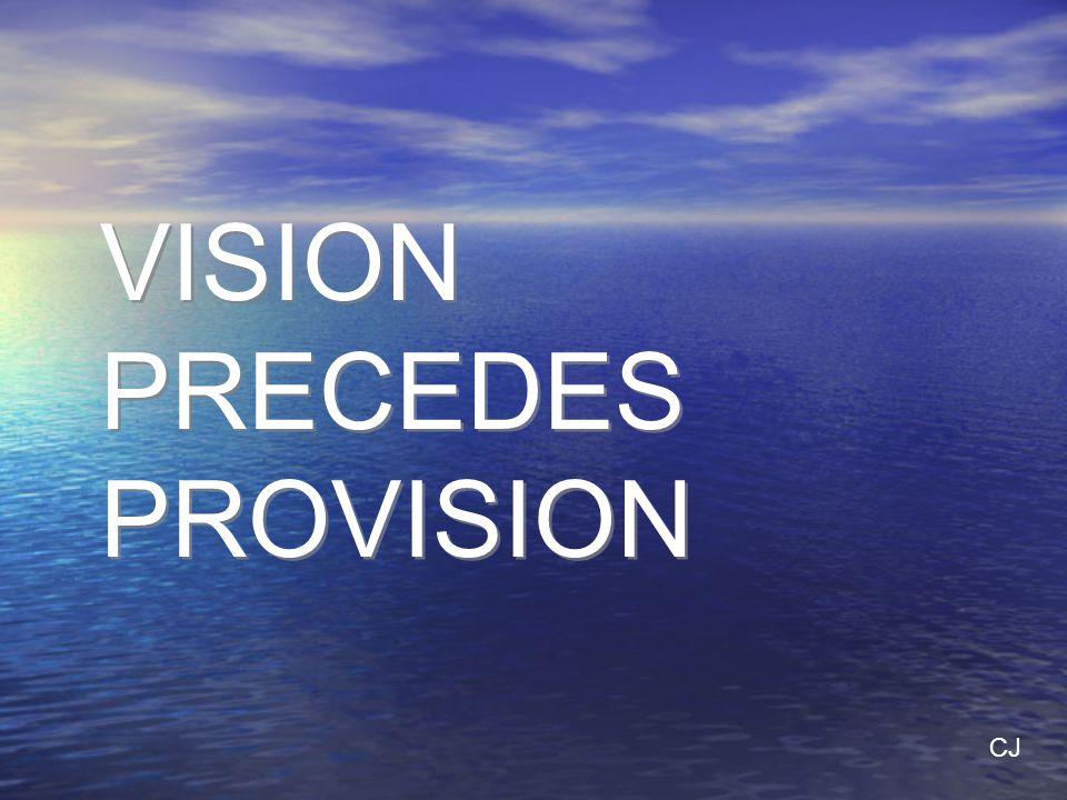 VISION PRECEDES PROVISION CJ