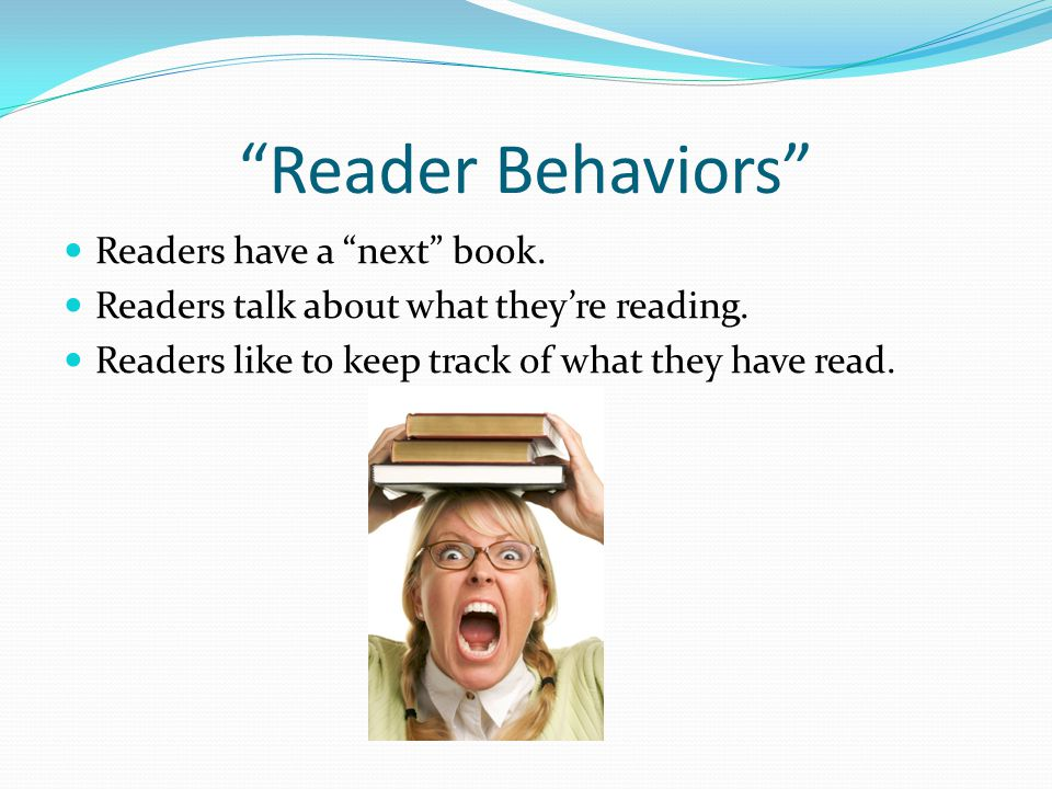 Reader Behaviors Readers have a next book.Readers talk about what they're reading.