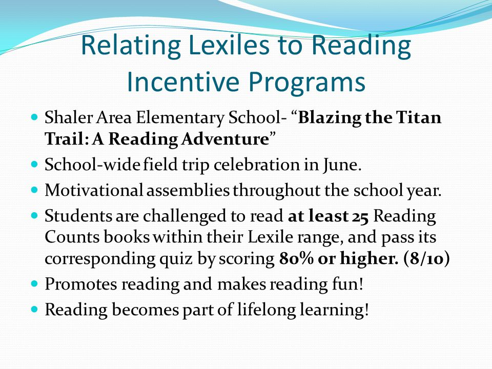 Relating Lexiles to Reading Incentive Programs Shaler Area Elementary School- Blazing the Titan Trail: A Reading Adventure School-wide field trip celebration in June.
