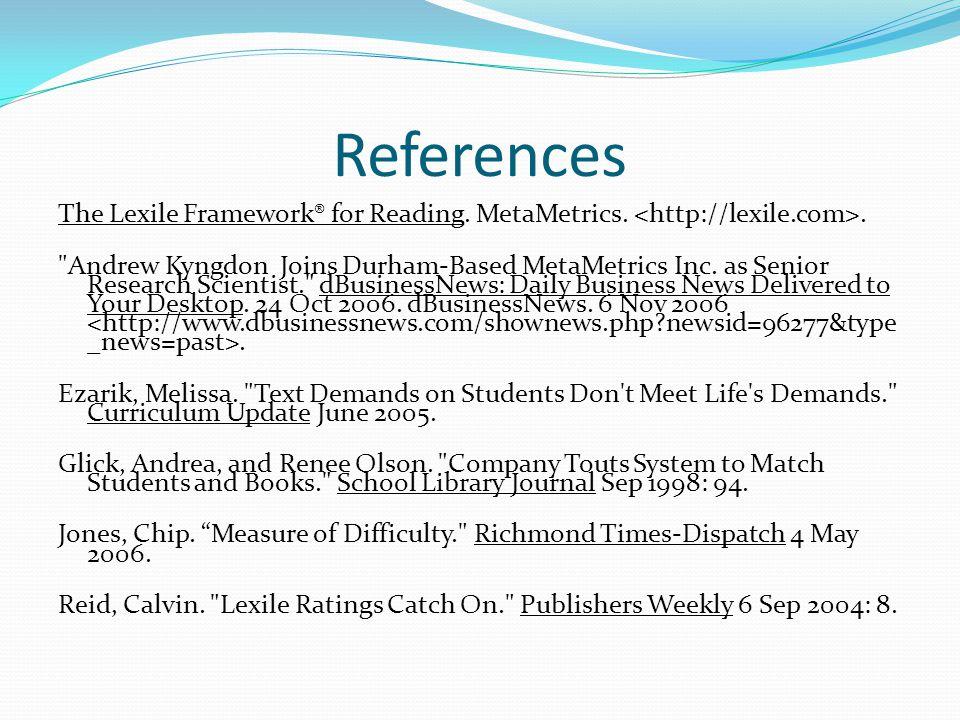 References The Lexile Framework® for Reading. MetaMetrics..
