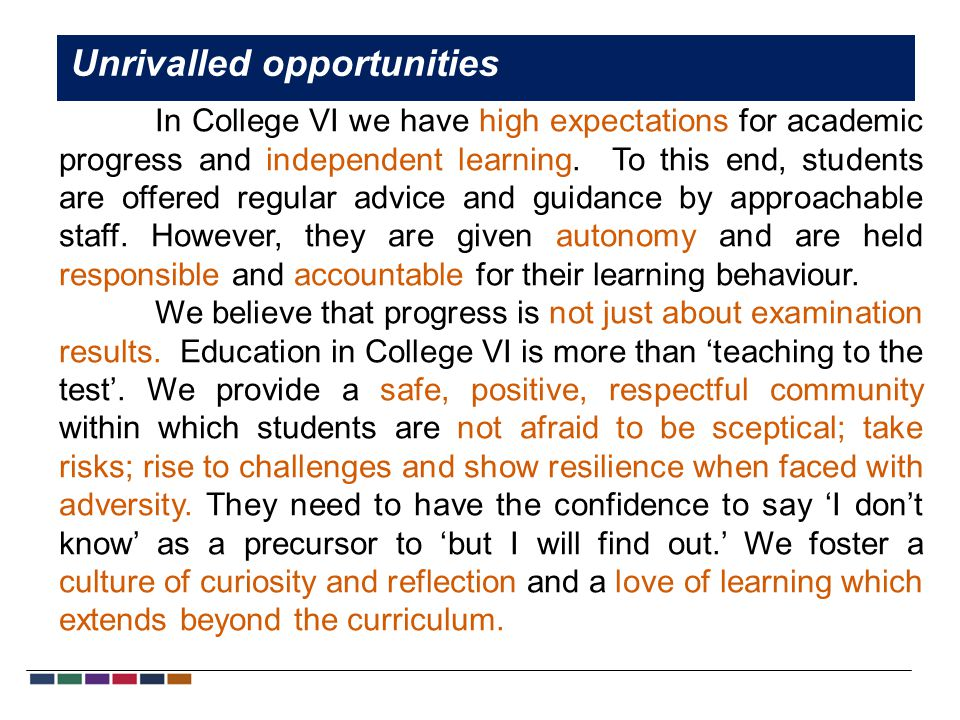 In College VI we have high expectations for academic progress and independent learning.