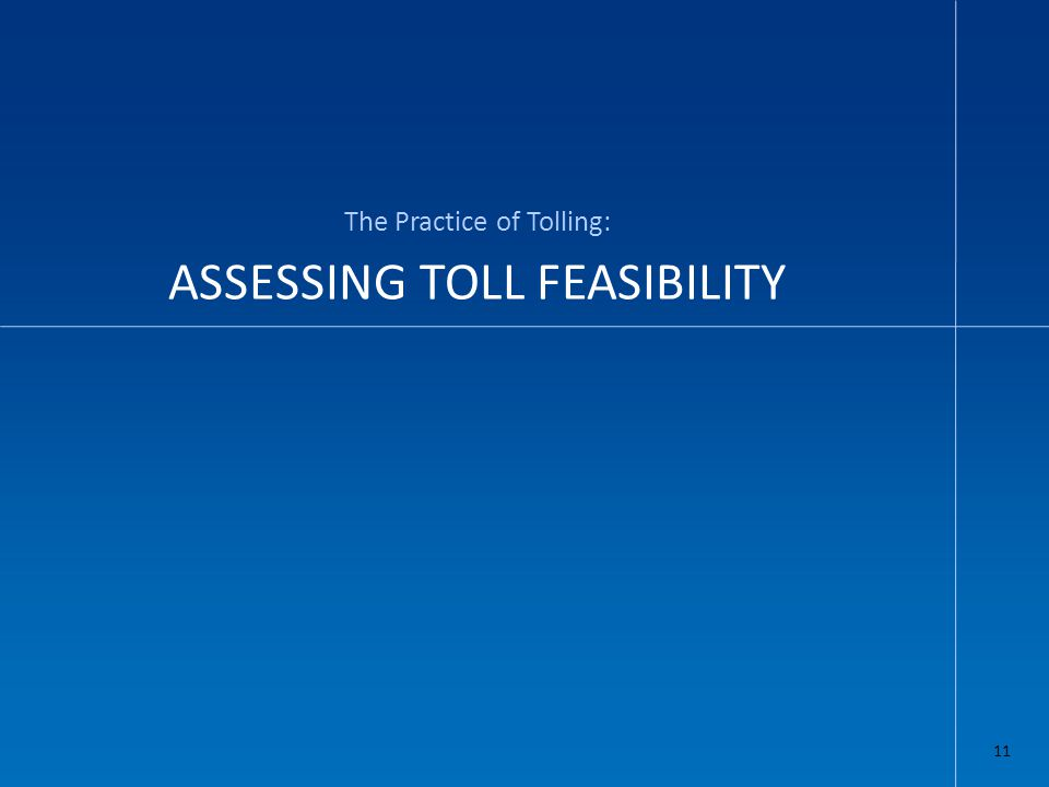 ASSESSING TOLL FEASIBILITY The Practice of Tolling: 11
