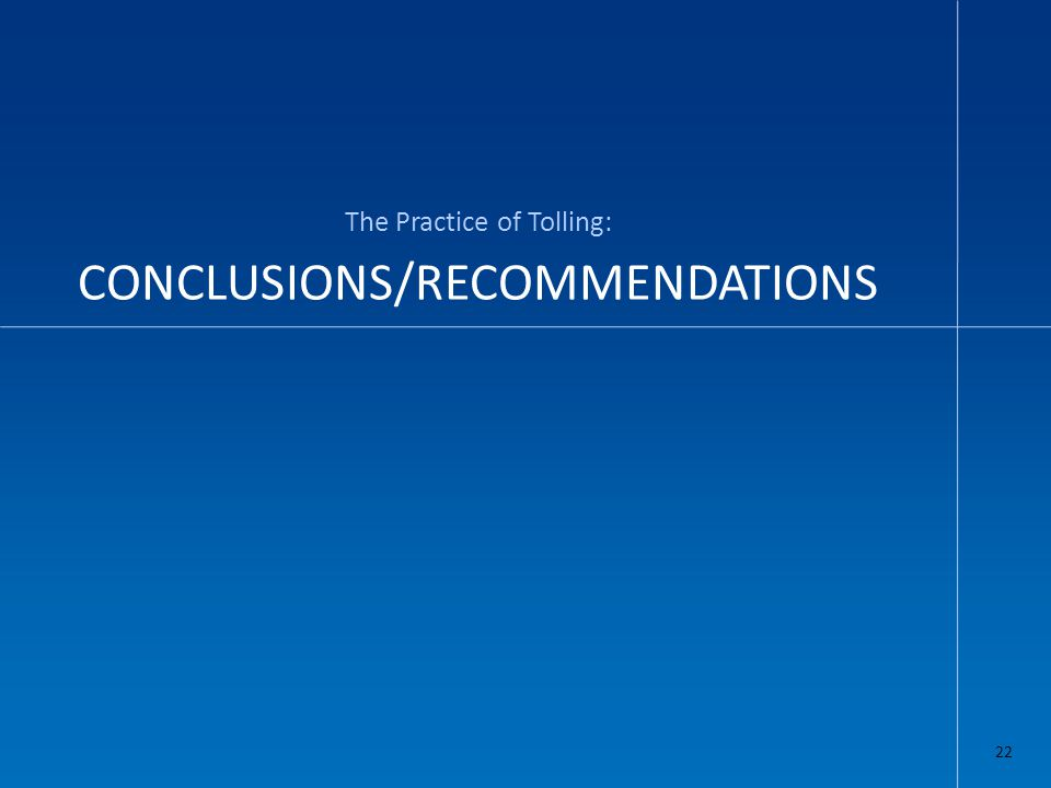CONCLUSIONS/RECOMMENDATIONS The Practice of Tolling: 22