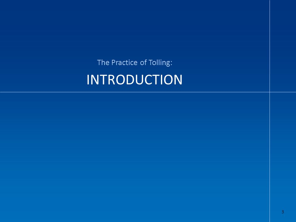 INTRODUCTION The Practice of Tolling: 3