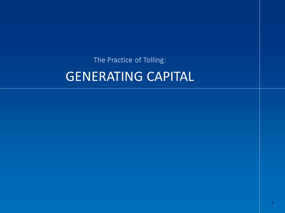 GENERATING CAPITAL The Practice of Tolling: 7