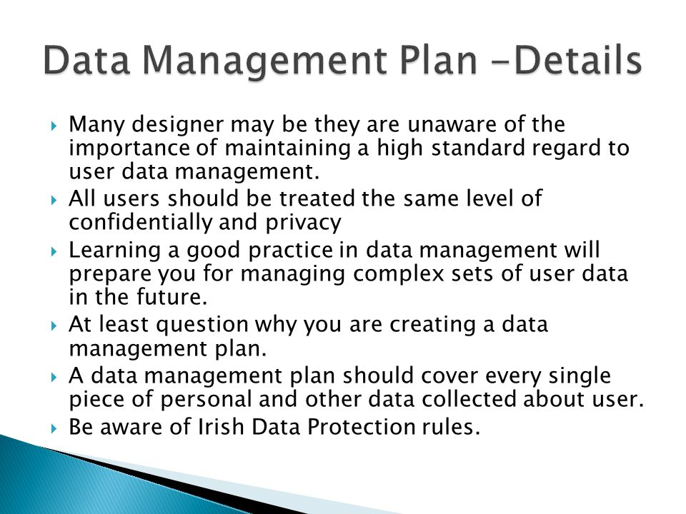  Many designer may be they are unaware of the importance of maintaining a high standard regard to user data management.
