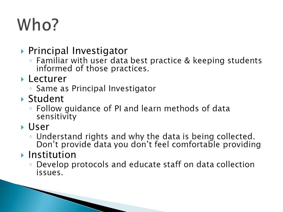 Principal Investigator ◦ Familiar with user data best practice & keeping students informed of those practices.