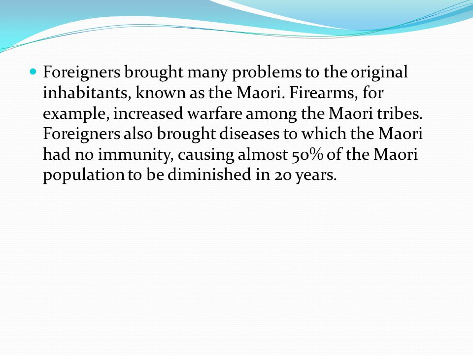 Foreigners brought many problems to the original inhabitants, known as the Maori.