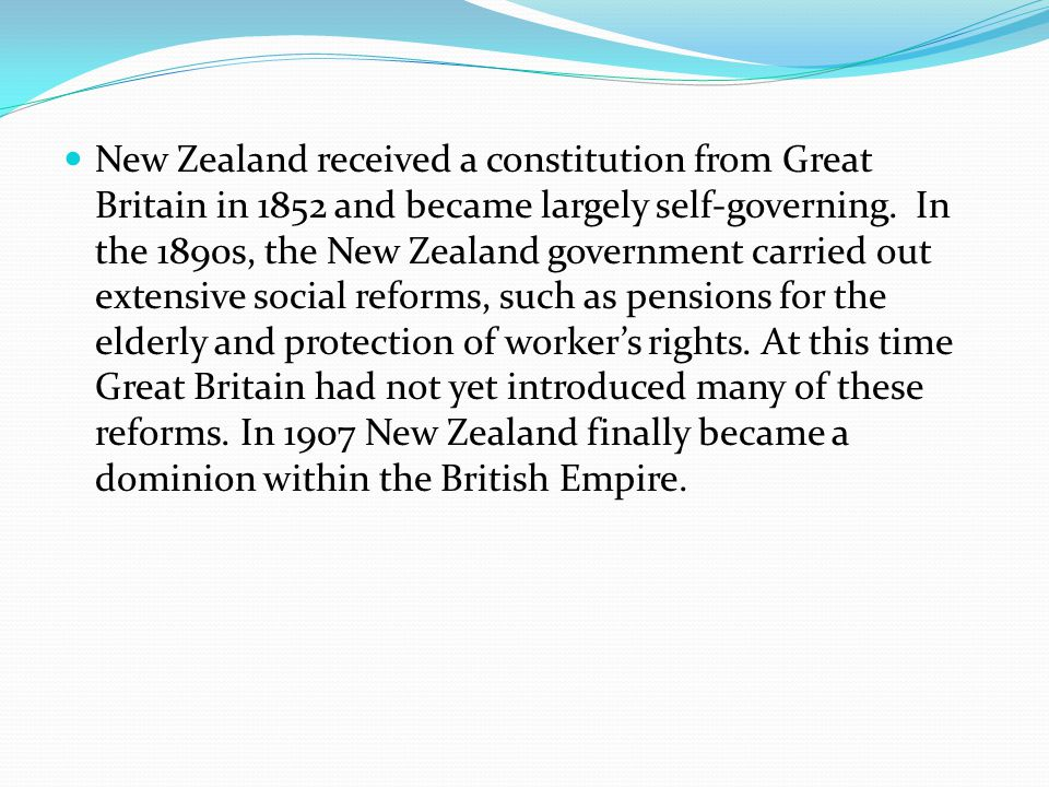 New Zealand received a constitution from Great Britain in 1852 and became largely self-governing.