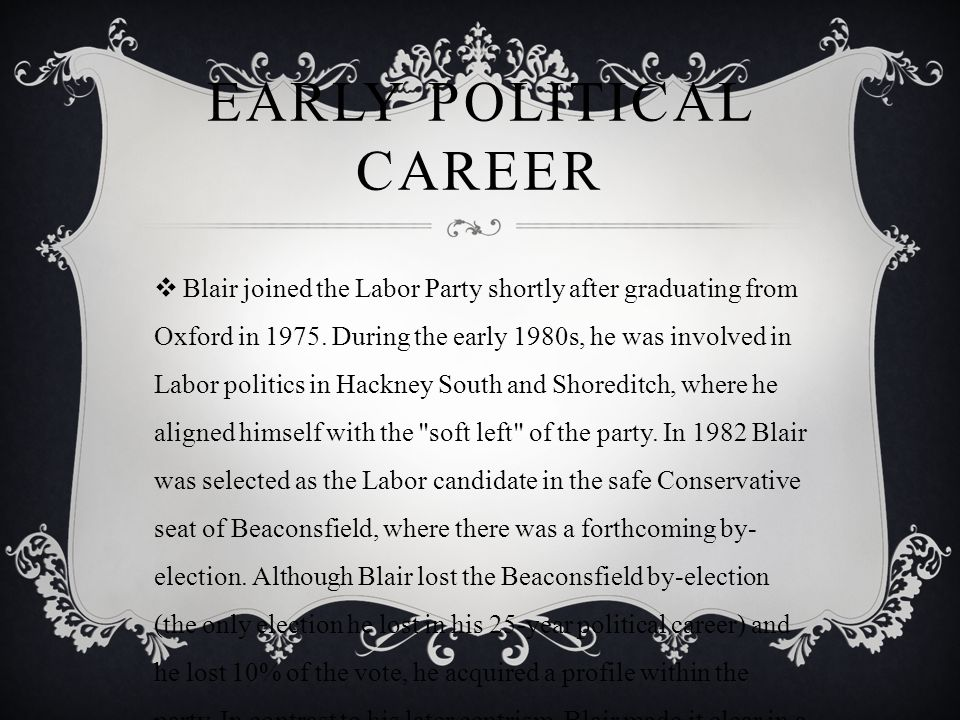 EARLY POLITICAL CAREER  Blair joined the Labor Party shortly after graduating from Oxford in 1975.