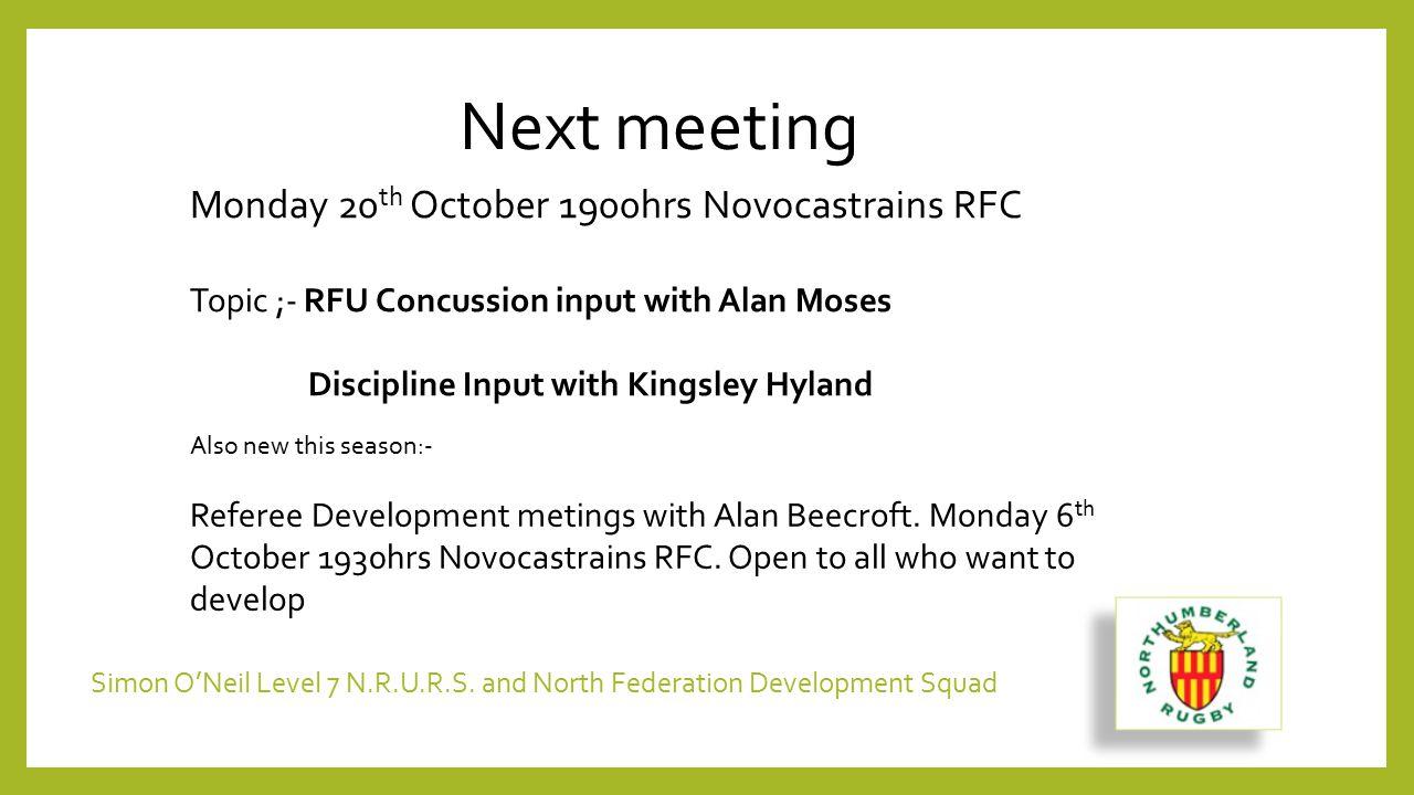 Simon O'Neil Level 7 N.R.U.R.S. and North Federation Development Squad Next meeting Monday 20 th October 1900hrs Novocastrains RFC Topic ;- RFU Concus