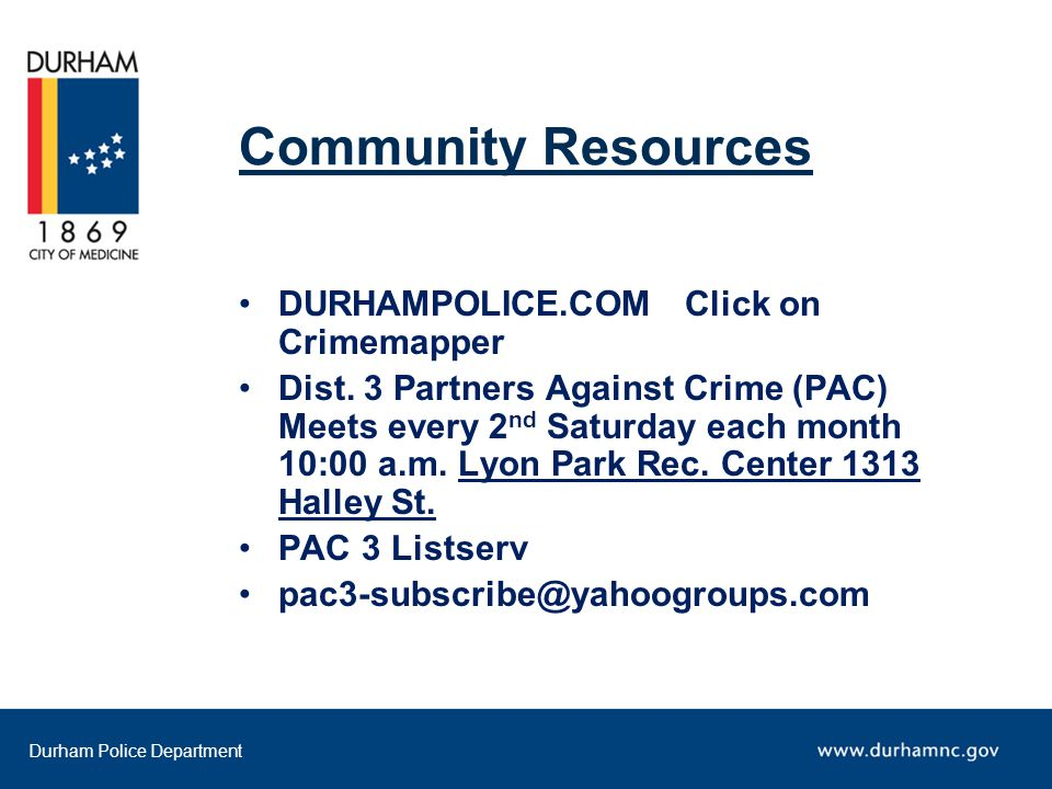 Durham Police Department Community Resources DURHAMPOLICE.COM Click on Crimemapper Dist.