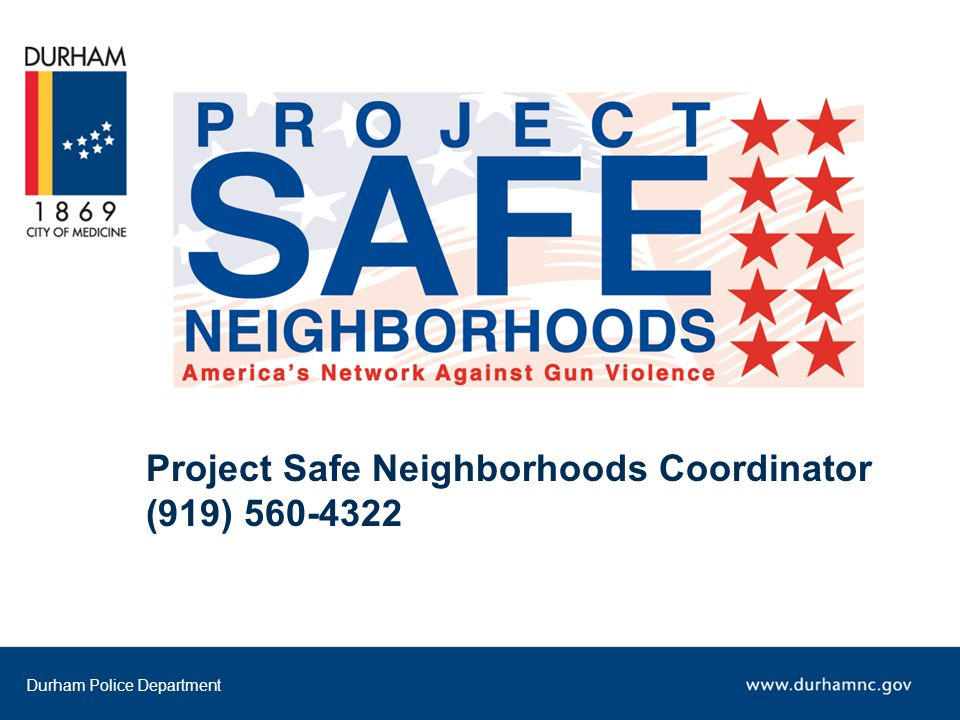 Durham Police Department Project Safe Neighborhoods Coordinator (919) 560-4322