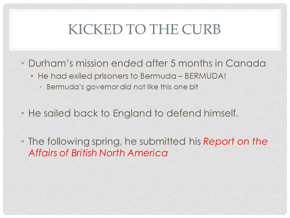 KICKED TO THE CURB Durham's mission ended after 5 months in Canada He had exiled prisoners to Bermuda – BERMUDA.