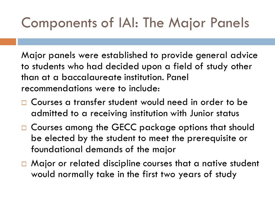 Components of IAI: The Major Panels Major panels were established to provide general advice to students who had decided upon a field of study other th