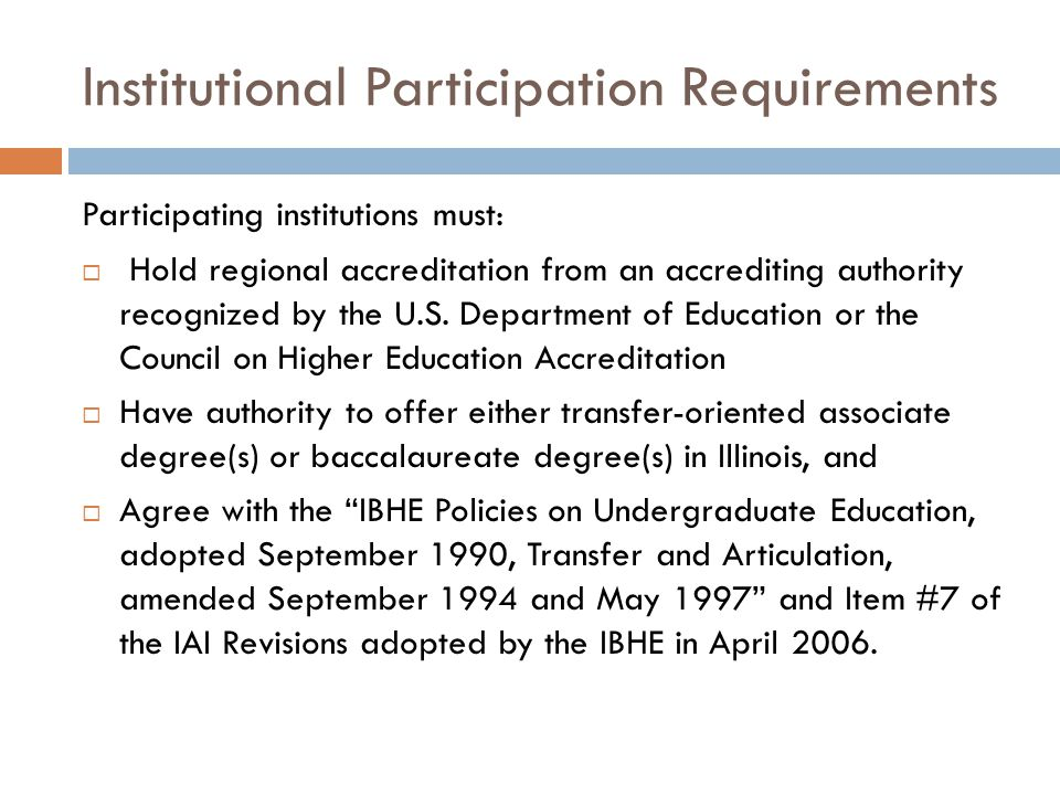 Institutional Participation Requirements Participating institutions must:  Hold regional accreditation from an accrediting authority recognized by th