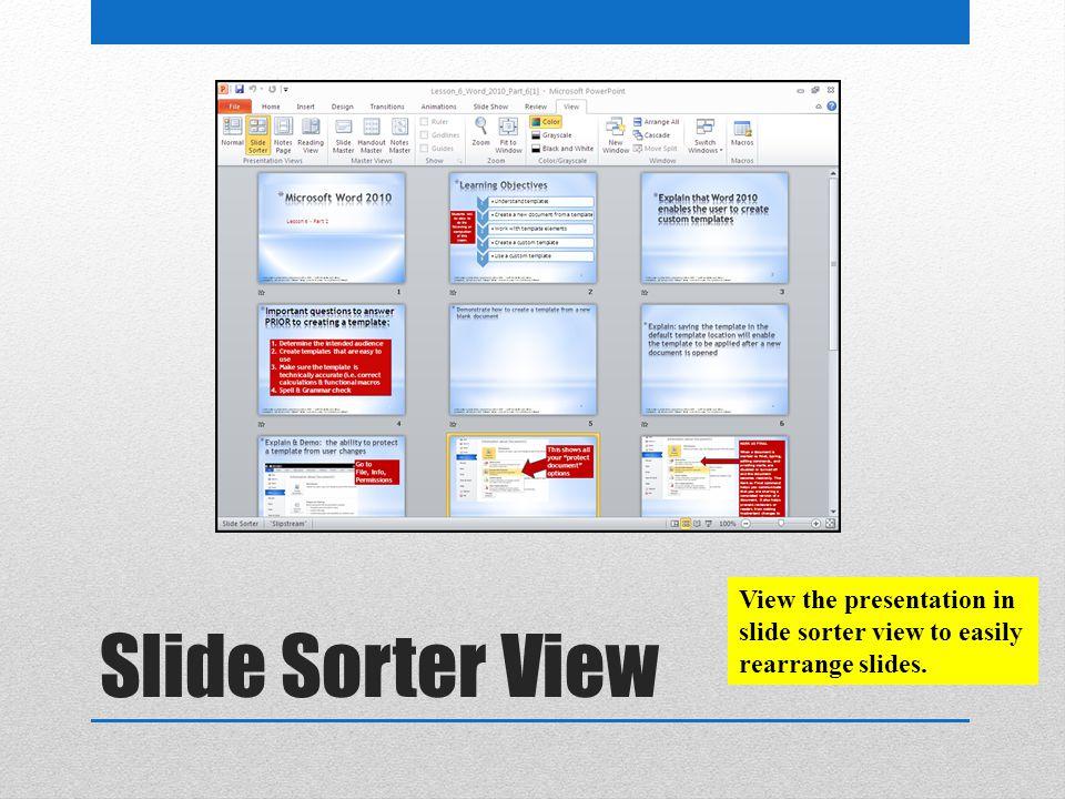 Slide Sorter View View the presentation in slide sorter view to easily rearrange slides.