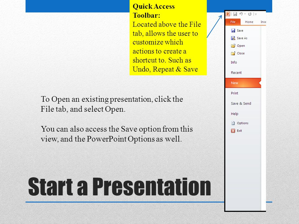 Start a Presentation To Open an existing presentation, click the File tab, and select Open.