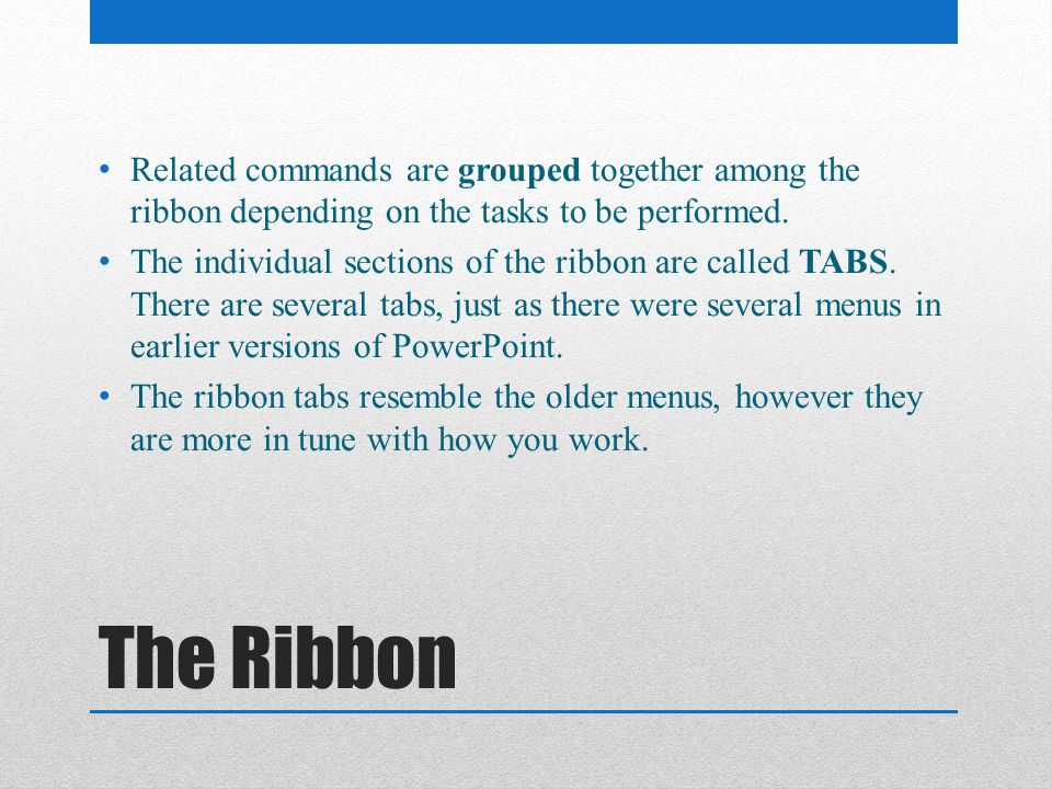 The Ribbon Parts of the PowerPoint Ribbon are: File (Backstage View) Home Insert Design*** Transitions*** Animations*** Slide Show*** Review View ***Specific to the PowerPoint software