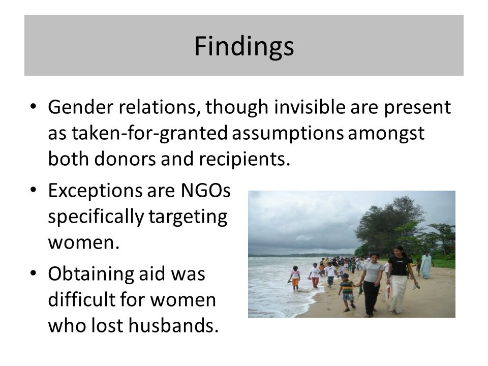 Findings Gender relations, though invisible are present as taken-for-granted assumptions amongst both donors and recipients.