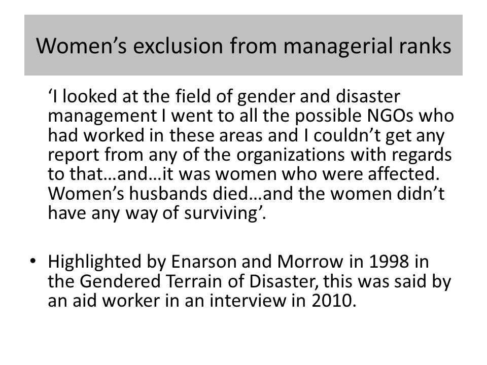 'I looked at the field of gender and disaster management I went to all the possible NGOs who had worked in these areas and I couldn't get any report from any of the organizations with regards to that…and…it was women who were affected.
