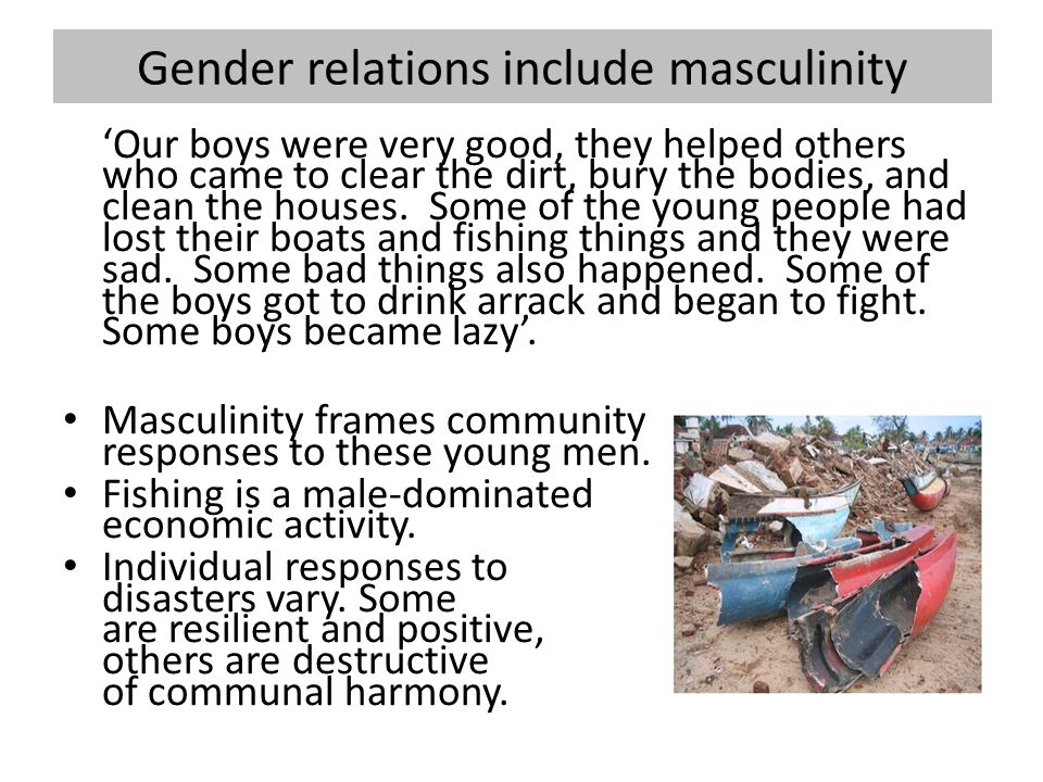 Gender relations include masculinity 'Our boys were very good, they helped others who came to clear the dirt, bury the bodies, and clean the houses.