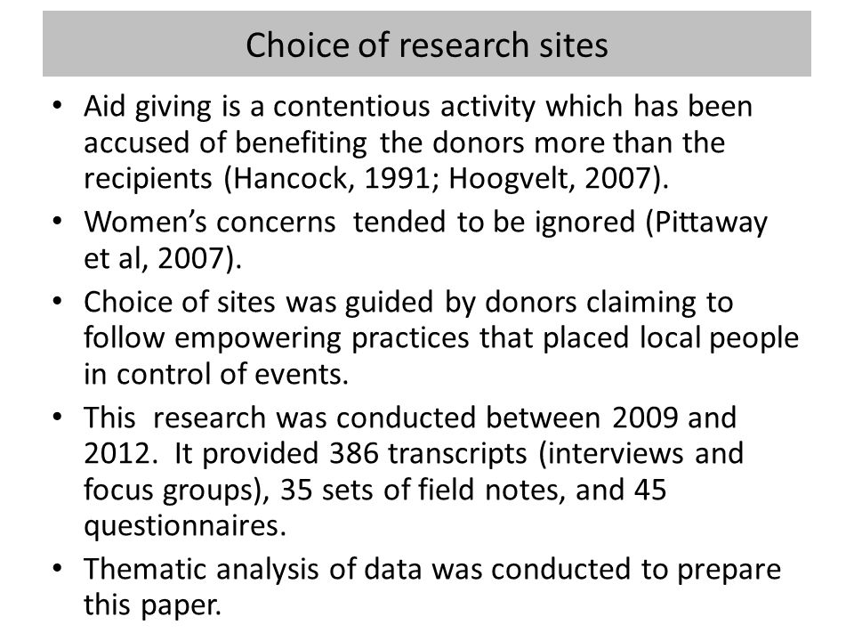Choice of research sites Aid giving is a contentious activity which has been accused of benefiting the donors more than the recipients (Hancock, 1991; Hoogvelt, 2007).