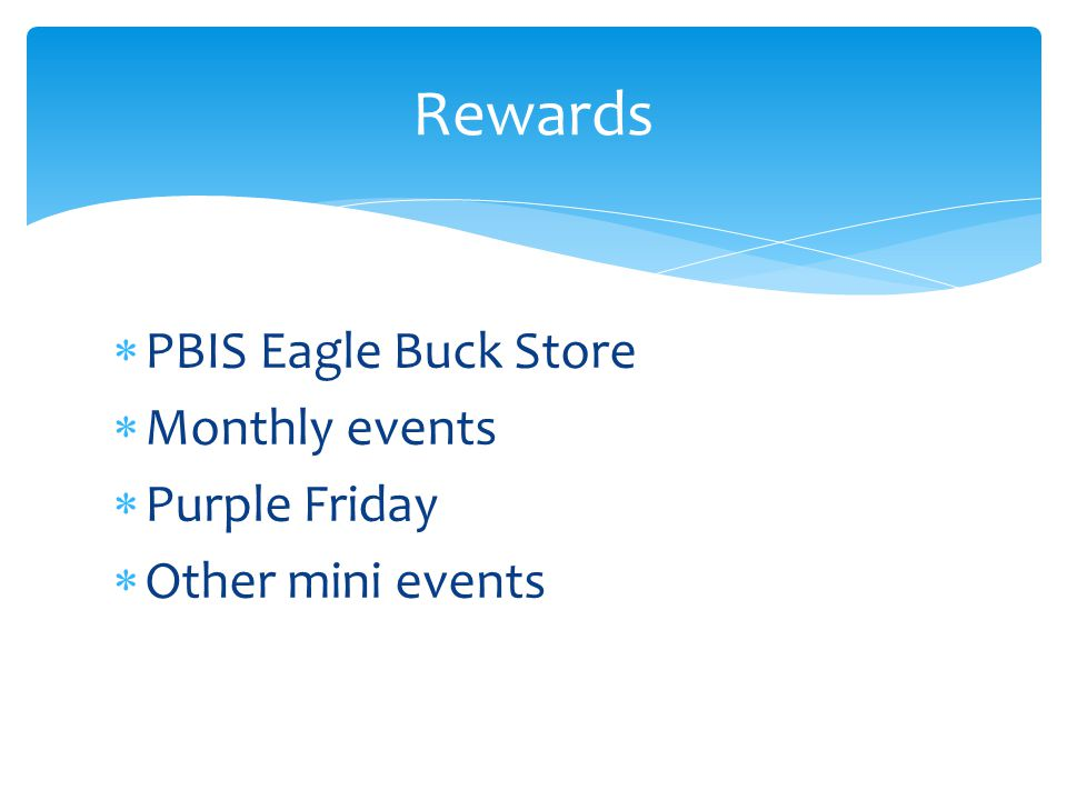  PBIS Eagle Buck Store  Monthly events  Purple Friday  Other mini events Rewards