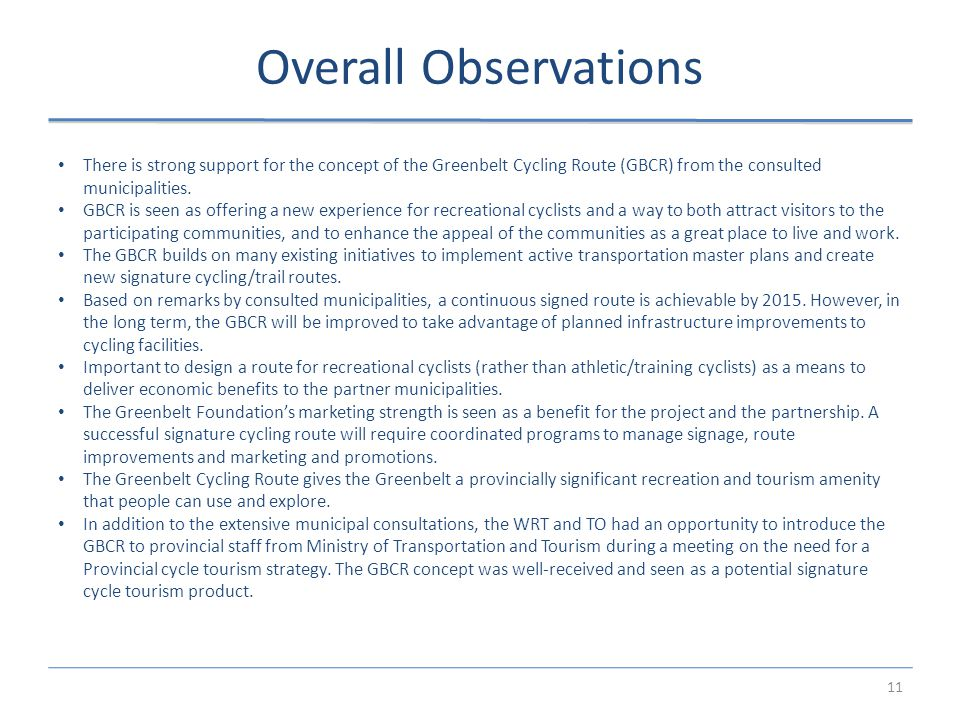 11 Overall Observations There is strong support for the concept of the Greenbelt Cycling Route (GBCR) from the consulted municipalities.