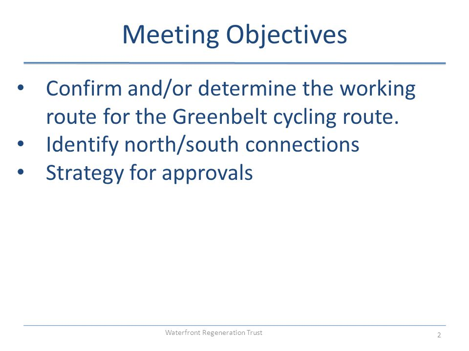 Waterfront Regeneration Trust 2 Confirm and/or determine the working route for the Greenbelt cycling route.