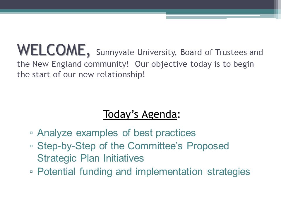 WELCOME, WELCOME, Sunnyvale University, Board of Trustees and the New England community.
