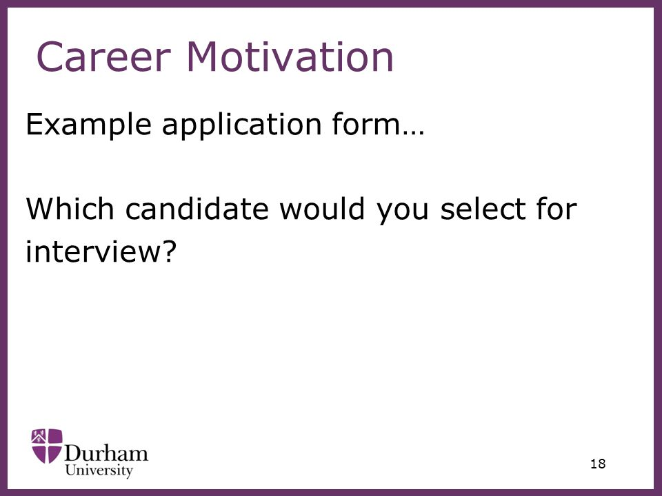 ∂ 18 Career Motivation Example application form… Which candidate would you select for interview?