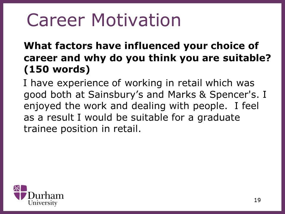 ∂ 19 Career Motivation What factors have influenced your choice of career and why do you think you are suitable.