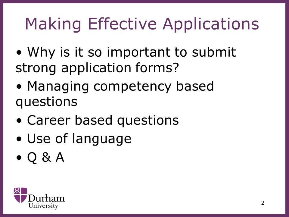 ∂ 2 Making Effective Applications Why is it so important to submit strong application forms.