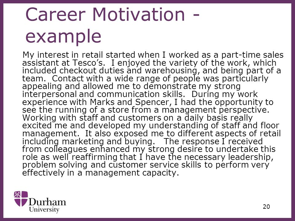 ∂ 20 Career Motivation - example My interest in retail started when I worked as a part-time sales assistant at Tesco's.