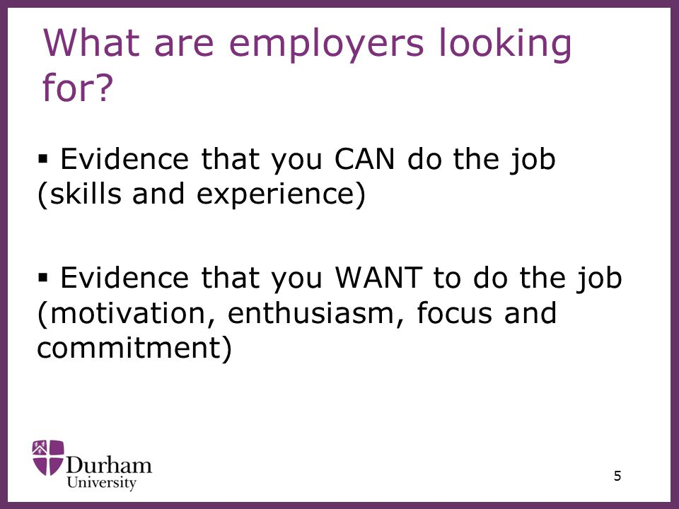∂ Motivation and enthusiasm...relating opportunity awareness to self awareness Relevant academic study – specific modules/dissertation Relevant experience Contact with employer/sector exposure (workshops, presentations, fairs) Professional development (qualifications/training) Relevant skills/qualities (relating to person specification) Independent research (careers websites e.g.
