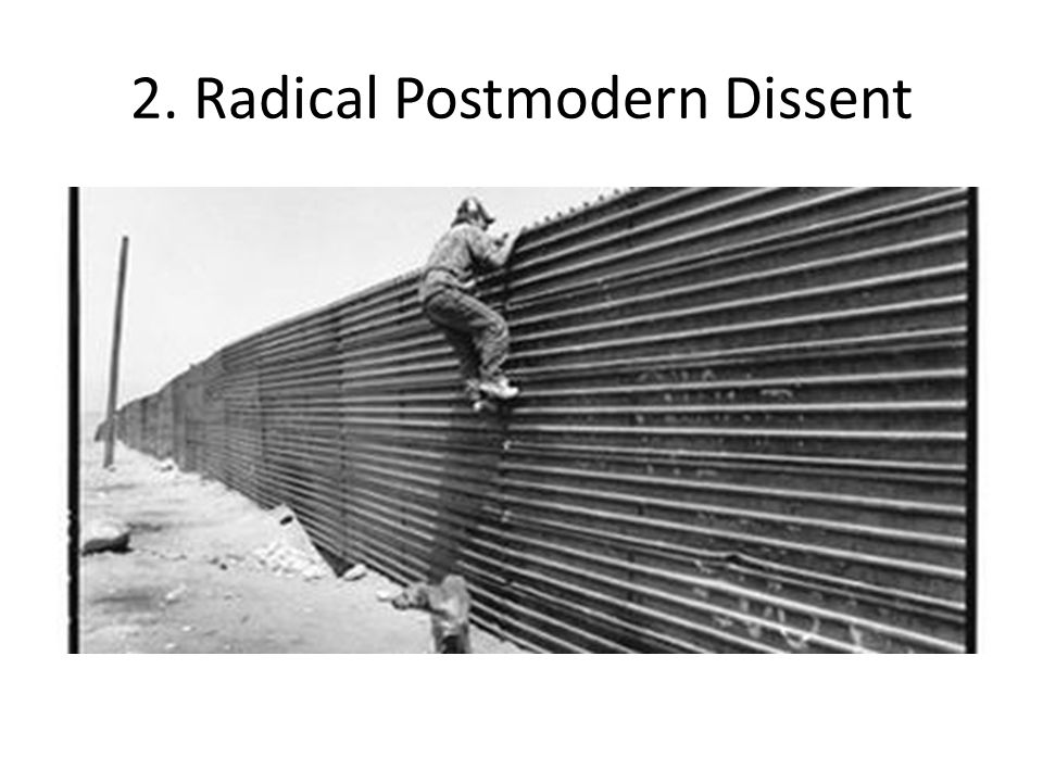 2. Radical Postmodern Dissent