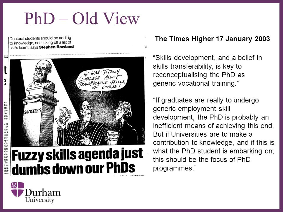 """∂ PhD – Old View The Times Higher 17 January 2003 """"Skills development, and a belief in skills transferability, is key to reconceptualising the PhD as"""