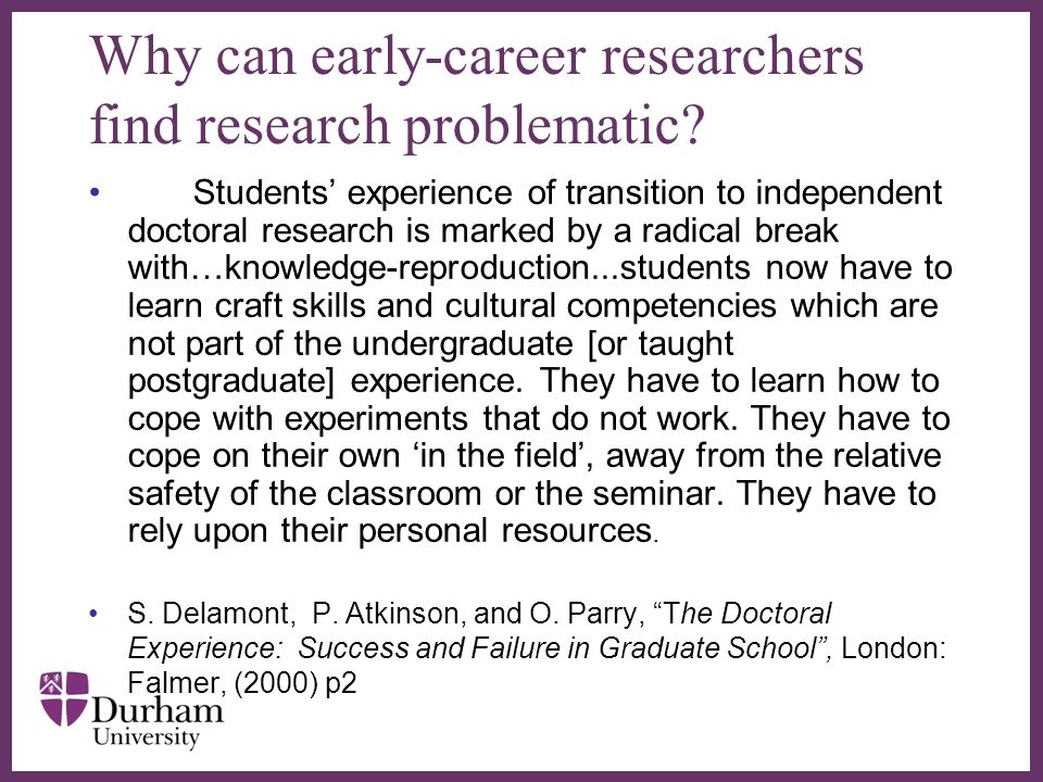 ∂ Why can early-career researchers find research problematic? Students' experience of transition to independent doctoral research is marked by a radic